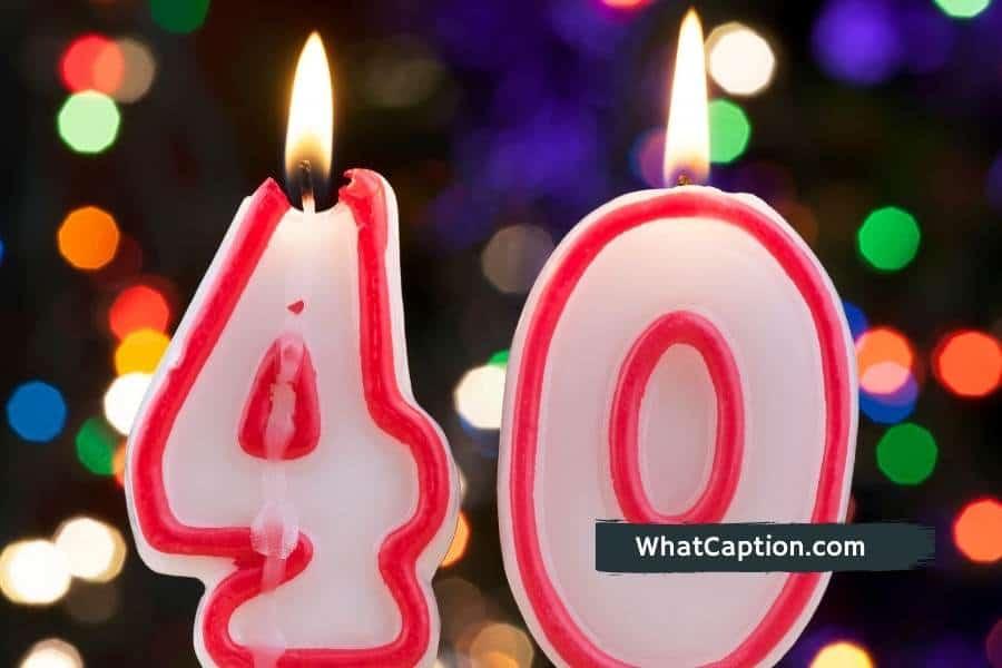 40th Birthday Captions