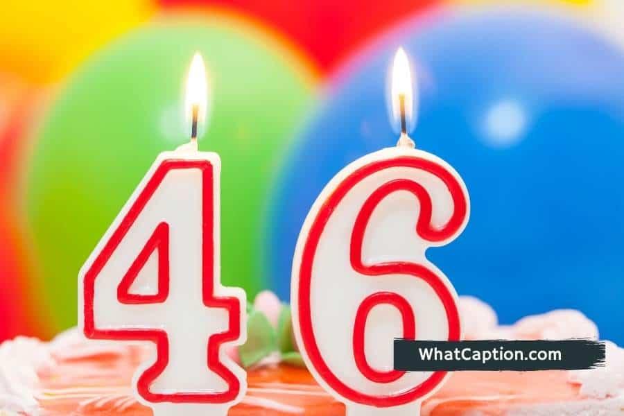 46th Birthday Captions